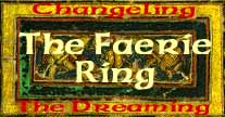 The Faerie Ring - Fan Sites of White Wolf's Changeling: The Dreaming